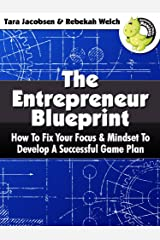 The Entrepreneur Blueprint: How To Fix Your Focus & Mindset To Develop A Successful Game Plan Kindle Edition