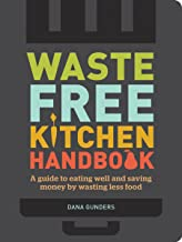 Waste-Free Kitchen Handbook: A Guide to Eating Well and Saving Money By Wasting Less Food (Zero Waste Home, Zero Waste Boo...