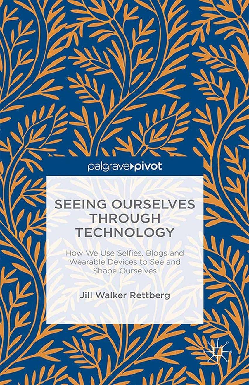 またね休み正直Seeing Ourselves Through Technology: How We Use Selfies, Blogs and Wearable Devices to See and Shape Ourselves (English Edition)