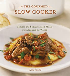 The Gourmet Slow Cooker: Simple and Sophisticated Meals from Around the World [A Cookbook]