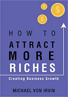 How To Attract More Riches: Attract Money Using Neuro-Linguist Attraction (NLA)