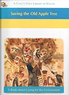 Saving the Old Apple Tree (A Childs First Library of Values)