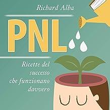 PNL [NLP]: Ricette del successo che funzionano davvero [Success Recipes that Really work]