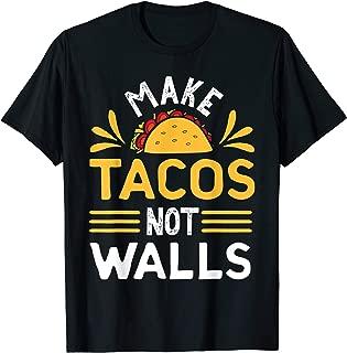Make Tacos Not Walls Tshirt for Kids Men Women T-Shirt