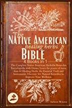 The Native American Healing Herbs Bible: 4 Books in 1:The Complete Herbalist Encyclopedia with Draws.Learn the power of 6...