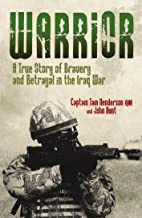 Warrior: A True Story of Bravery and Betrayal in the Iraq War