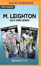 M. Leighton Wild Ones Series: Books 1-1.5: The Wild Ones & Wild Child (A Wild Ones Novel)