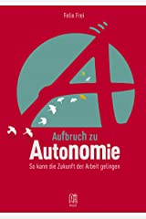 Aufbruch zu Autonomie: So kann die Zukunft der Arbeit gelingen Kindle Ausgabe