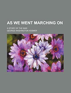 As We Went Marching On; A Story of the War