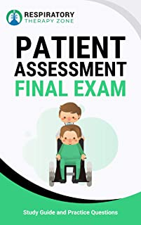 Patient Assessment Final Exam: Study Guide and Practice Questions for Respiratory Therapy Students (Respiratory Therapy, Respiratory Therapist, RRT, CRT, ... School, Study Guide, Practice Questions)