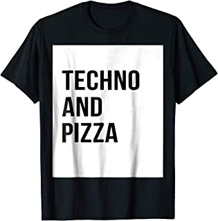 Techno and Pizza Funny Dance Music Festival T Shirt