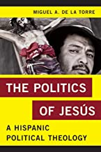 The Politics of Jesús: A Hispanic Political Theology (Religion in the Modern World)