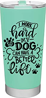 I Work Hard So My Dog Can Have A Better Life - 20oz Vacuum Insulated Travel Mug by MugHeads (Mint)