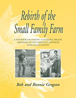 Rebirth of the Small Family Farm: A Handbook for Starting a Successful Organic Farm Based on the Community Supported Agric...