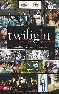 """Twilight - Director s Notebook: Ãœber die Entstehung des Films nach dem Roman """"Bis(s) zum Morgengrauen"""" von Stephenie Meyer"""