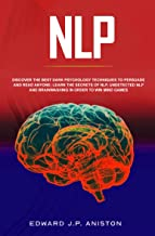 NLP: Discover the Best Dark Psychology Techniques to Persuade and Read Anyone; Learn the Secrets of NLP, Undetected NLP an...