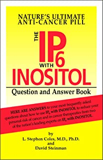 The IP6 with Inositol Question and Answer Book: Nature's Ultimate Anti-Cancer Pill (English Edition)