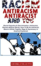 Racism, Antiracism, Antiracist and You: Racial Prejudice & Discrimination, Antiracism, Racism Without Racist, How To Be An...