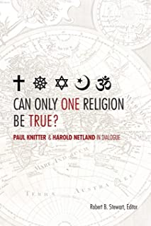 Can Only One Religion Be True? Paul Knitter and Harold Netland in Dialogue