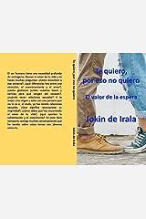Te quiero, por eso no quiero: El valor de la espera (Spanish Edition) Kindle Edition