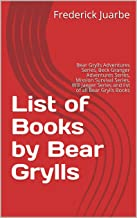 List of Books by Bear Grylls: Bear Grylls Adventures Series, Beck Granger Adventures Series, Mission Survival Series, Will Jaeger Series and list of all Bear Grylls Books