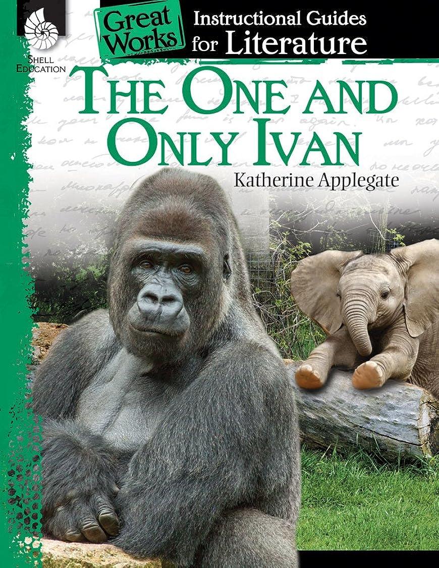 暴徒減少興奮するThe One and Only Ivan (Great Works An Instructional Guide for Literature)