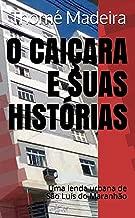 O CAIÇARA E SUAS HISTÓRIAS: Uma Lenda Urbana de São Luís do Maranhão