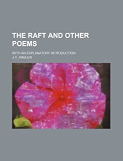 The Raft and Other Poems; With an Explanatory Introduction