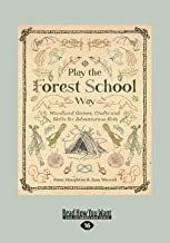 Play the Forest School Way: Woodland Games, Crafts and Skills for Adventurous Kids (Large Print 16pt)