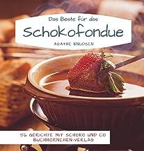 Das Beste für das Schokofondue: 56 Gerichte mit Schoko und Co.