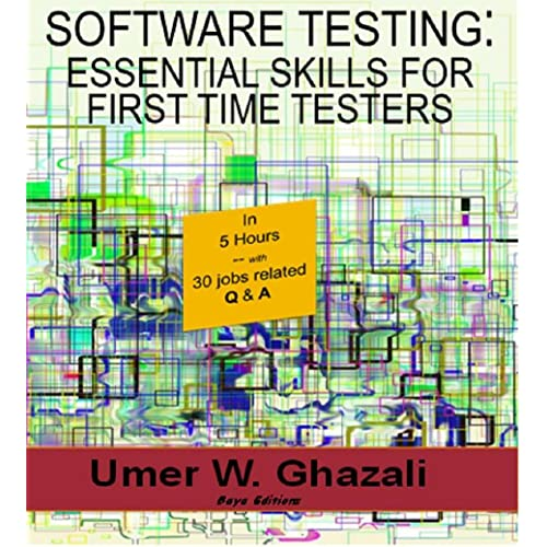Software Testing: Essential Skills for First Time Testers: Software Quality Assurance:From scratch to end