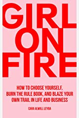 Girl On Fire: How to Choose Yourself, Burn the Rule Book, and Blaze Your Own Trail in Life and Business (English Edition) eBook Kindle