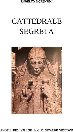 Cattedrale Segreta: Angeli, Demoni e Simboli di Sicardo Vescovo