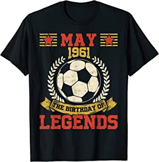 May 1961 58th Birthday Of Soccer Legend T-Shirt