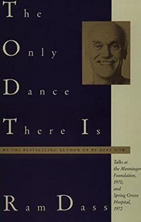 The Only Dance There Is: Talks Given at the Menninger Foundation, Topeka, Kansas, 1970, and at Spring Grove Hospital, Spring Grove, Maryland, 1972