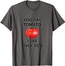 You Say Tomato I Say Fuck You Tshirt