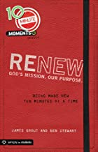 10 Minute Moments: Renew: Being Made New Ten Minutes at a Time