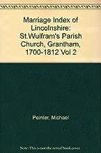 Marriage Index of Lincolnshire: St.Wulfram's Parish Church, Grantham, 1700-1812 Vol 2