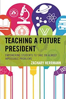 Teaching a Future President: Empowering Students to Take on Almost Impossible Problems