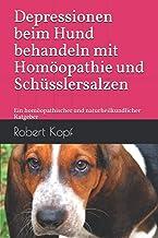 Depressionen beim Hund behandeln mit Homöopathie und Schüsslersalzen: Ein homöopathischer und naturheilkundlicher Ratgeber