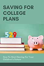 Saving For College Plans: How To Start Saving For Your Children's Future: Career Training Solutions (English Edition)