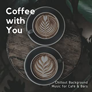 Coffee With You - Chillout Background Music For Cafe & Bars