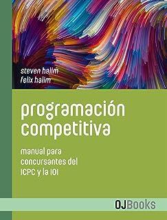 Programación competitiva: Manual para concursantes del ICPC y la IOI (Spanish Edition)