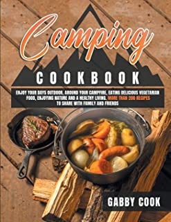 Camping Cookbook: Enjoy Your Days Outdoor, Around Your Campfire, Eating Delicious Vegetarian Food, Enjoying Nature and A H...
