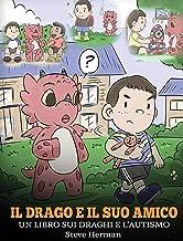 Il drago e il suo amico: (Dragon and His Friend) Un libro sui draghi e l'autismo. Una simpatica storia per bambini, per spiegare loro le basi dell'autismo. (My Dragon Books Italiano) (Italian Edition)