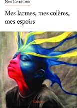 Mes larmes, mes colères, mes espoirs (French Edition)