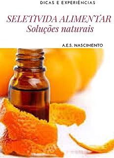 SELETIVIDADE ALIMENTAR - DICAS E EXPERIÊNCIAS COM SOLUÇÕES NATURAIS (SELETIVIDADE ALIMENTAR NO AUTISMO Livro 1) (Portugues...