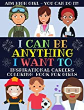 I Can Be Anything I Want To: Inspirational Careers Coloring Book For Girls (Large Size)