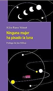 Ninguna mujer ha pisado la luna (Spanish Edition)