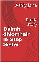 Dàimh dhìomhair le Step Sister: Erotic story (Scots Gaelic Edition)
